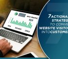 7 ACTIONABLE STRATEGIES TO CONVERT WEBSITE VISITORS INTO CUSTOMERS