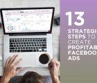 13 strategic steps to create profitable Facebook Ads
