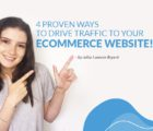 4 Proven Ways To Drive Traffic to Your Ecommerce Website!