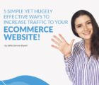 5 Simple Yet Hugely Effective Ways To Increase Traffic to Your Ecommerce Website!