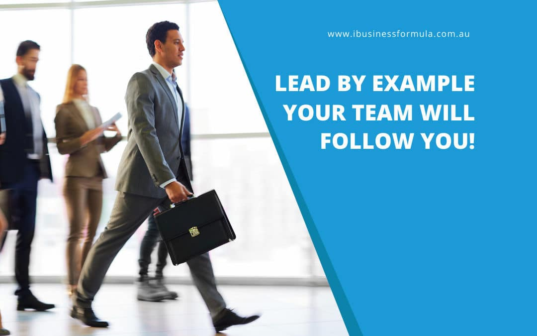 A question to business owners and leaders – Are you leading your team by example?