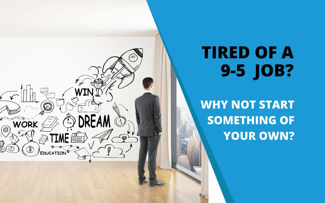 Are you looking to leave your 9-to-5 job and start something for yourself?