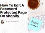 How To Edit A Password Protected Page On Shopify?